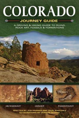 Colorado Journey Guide: A Driving & Hiking Guide to Ruins, Rock Art, Fossils & Formations  by  Jon Kramer