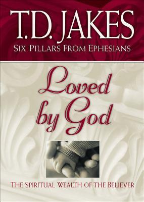 Loved God: The Spiritual Wealth of the Believer by T.D. Jakes