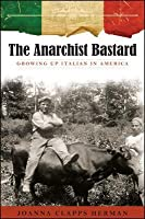 The Anarchist Bastard: Growing Up Italian in America