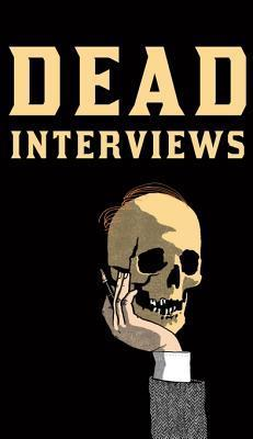 Dead Interviews: Living Writers Meet Dead Icons  by  Dan Crowe