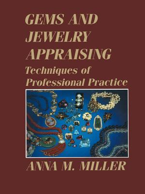 Gems and Jewelry Appraising: Techniques of Professional Practice  by  Anna M. Miller