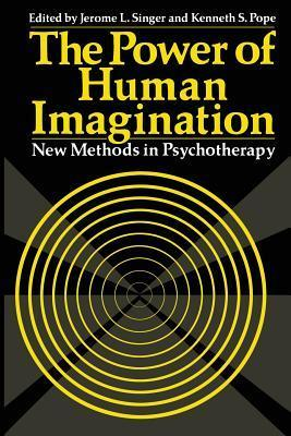 The Power of Human Imagination: New Methods in Psychotherapy  by  Jerome L Singer
