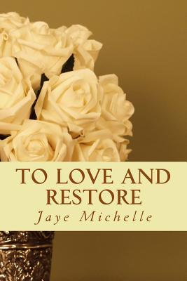 To Love and Restore Jaye Michelle
