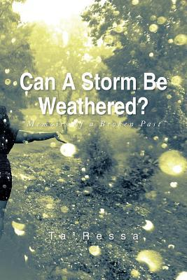 Can A Storm Be Weathered?: Memoirs of a Broken Past Taressa