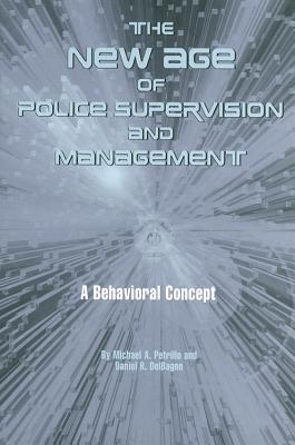 The New Age Of Police Supervision And Management: A Behavioral Concept Michael A. Petrillo