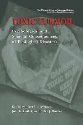 Toxic Turmoil: Psychological and Societal Consequences of Ecological Disasters Johan M Havenaar