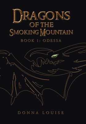 Dragons of the Smoking Mountain: Book 1: Odessa  by  Donna Louise