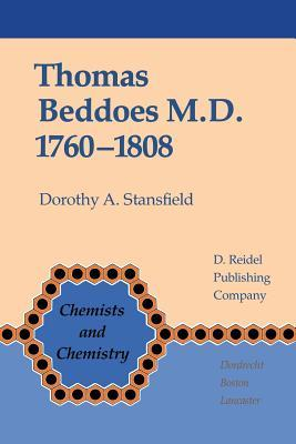 Thomas Beddoes M.D. 1760 1808: Chemist, Physician, Democrat  by  D.A. Stansfield