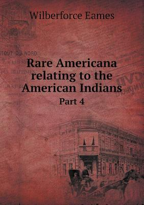 Rare Americana Relating to the American Indians Part 4 Eames Wilberforce