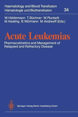 Acute Leukemias: Pharmacokinetics and Management of Relapsed and Refractory Disease  by  Wolfgang Hiddemann
