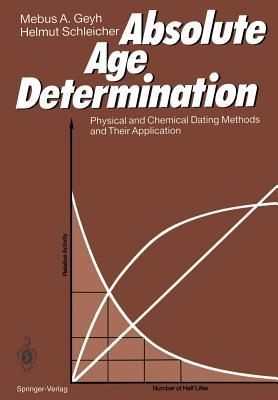 Absolute Age Determination: Physical And Chemical Dating Methods And Their Application  by  Mebus A. Geyh