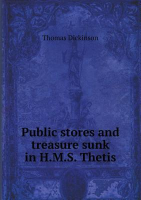 Public Stores and Treasure Sunk in H.M.S. Thetis  by  Thomas Dickinson