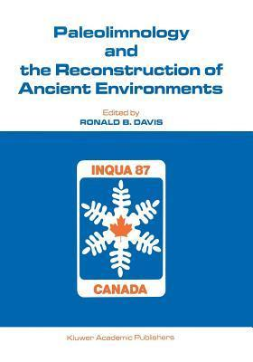 Paleolimnology and the Reconstruction of Ancient Environments: Paleolimnology Proceedings of the XII Inqua Congress  by  Ronald B Davis