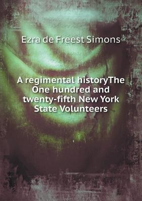 A Regimental Historythe One Hundred and Twenty-Fifth New York State Volunteers  by  Ezra De Freest Simons