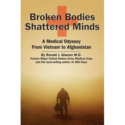 Broken Bodies, Shattered Minds: A Medical Odyssey from Vietnam to Afghanistan - Ronald J. Glasser