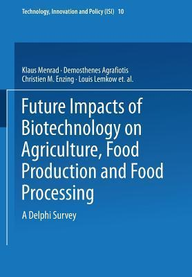 Future Impacts of Biotechnology on Agriculture, Food Production and Food Processing: A Delphi Survey  by  Klaus Menrad