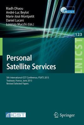 Personal Satellite Services: 5th International Icst Conference, Psats 2013, Toulouse, France, June 27-28, 2013, Revised Selected Papers  by  Riadh Dhaou