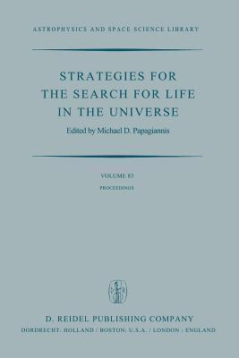 Strategies for the Search for Life in the Universe: A Joint Session of Commissions 16, 40, and 44, Held in Montreal, Canada, During the Iau General Assembly, 15 and 16 August, 1979 Michael D. Papagiannis