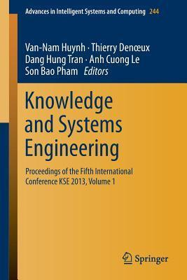 Knowledge and Systems Engineering: Proceedings of the Fifth International Conference Kse 2013, Volume 1  by  Van Nam Huynh