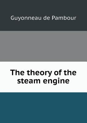 The Theory of the Steam Engine  by  Guyonneau De Pambour