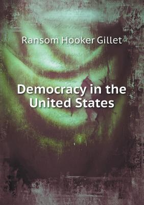 Democracy in the United States Ransom Hooker Gillet