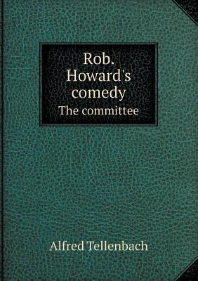 Rob. Howards Comedy the Committee  by  Alfred Tellenbach