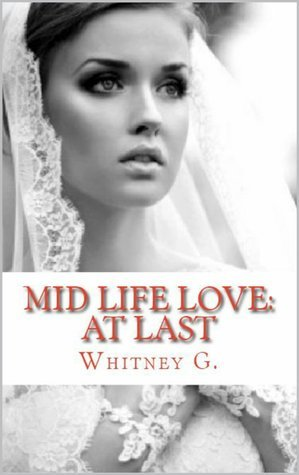 At Last (Mid Life Love, #2)  by  Whitney Gracia Williams