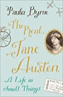 The Real Jane Austen: A Life in Small Things. by Paula Byrne