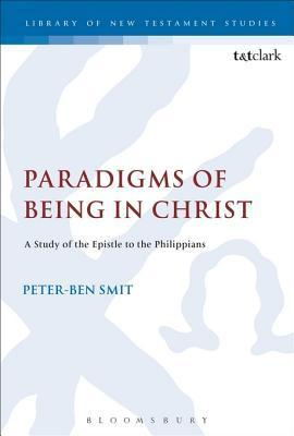 Paradigms of Being in Christ: A Study of the Epistle to the Philippians  by  Peter-Ben Smit