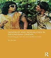 Genders and Sexualities in Indonesian Cinema: Constructing Gay, Lesbi and Waria Identities on Screen: Constructing Gay, Lesbi and Waria Identities on Screen