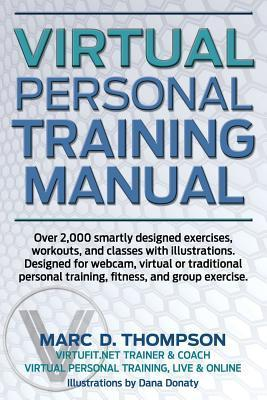 Virtual Personal Training Manual: Over 2,000 Smartly Designed Exercises, Workouts, and Classes with Illustrations. Designed for Webcam, Virtual or Traditional Personal Training, Fitness, and Group Exercise. Marc D. Thompson