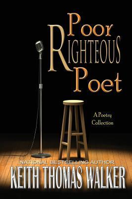 Poor Righteous Poet  by  Keith Thomas Walker