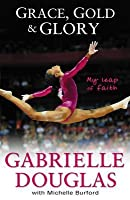 Grace, Gold, and Glory: My Leap of Faith: The Gabrielle Douglas Story