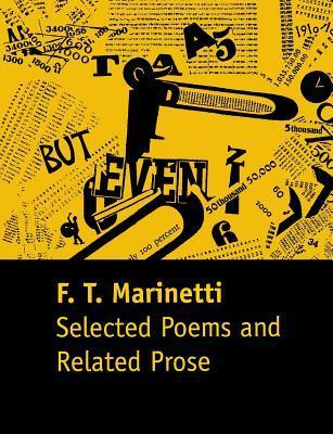 Selected Poems and Related Prose  by  F T Marinetti