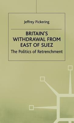 Britains Withdrawal from the East of Suez  by  Jeffrey Pickering