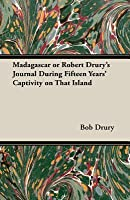 Madagascar or Robert Drury's Journal During Fifteen Years' Captivity on That Island