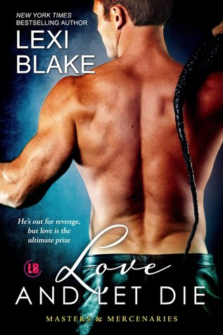 Love and Let Die (Masters and Mercenaries, #5) Lexi Blake