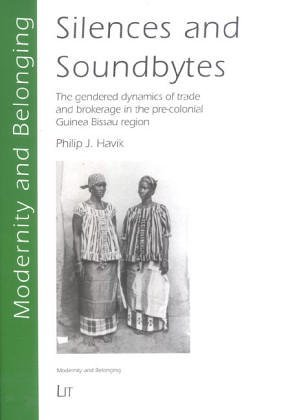 Silences and Soundbytes: The Gendered Dynamics of Trade and Brokerage in the Pre-Colonial Guinea Bissau Region  by  Philip J. Havik