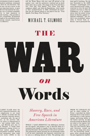 The War on Words: Slavery, Race, and Free Speech in American Literature Michael T. Gilmore