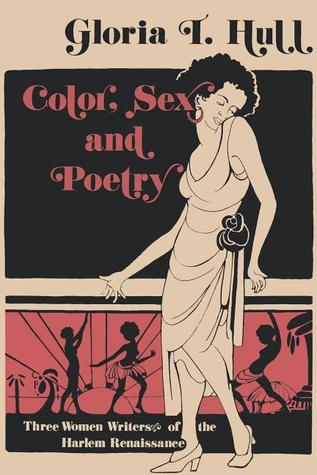Color, Sex, and Poetry: Three Women Writers of the Harlem Renaissance  by  Akasha Gloria Hull