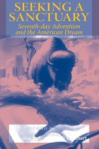 Seeking a Sanctuary, Second Edition: Seventh-Day Adventism and the American Dream  by  Malco Bull