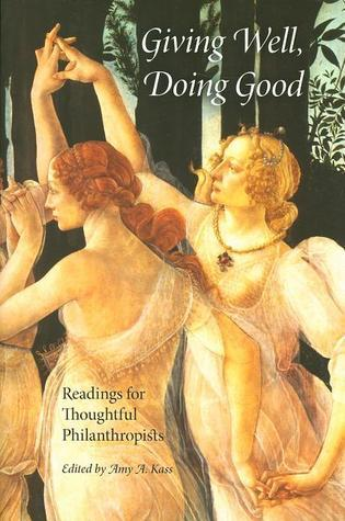 Giving Well, Doing Good: Readings for Thoughtful Philanthropists  by  Amy A. Kass