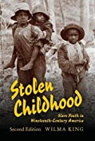 Stolen Childhood: Slave Youth in Nineteenth-Century America