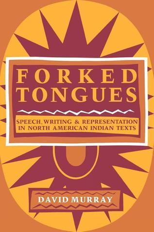 Forked Tongues: Speech, Writing and Representation in North American Indian Texts  by  David     Murray