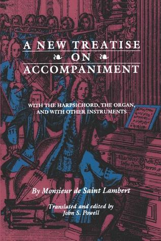 A New Treatise on Accompaniment: With the Harpsichord, the Organ, and with Other Instruments  by  Michel De Saint-Lambert