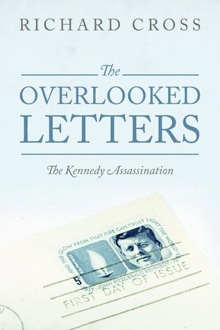 The Overlooked Letters: The Kennedy Assassination  by  Richard  Cross