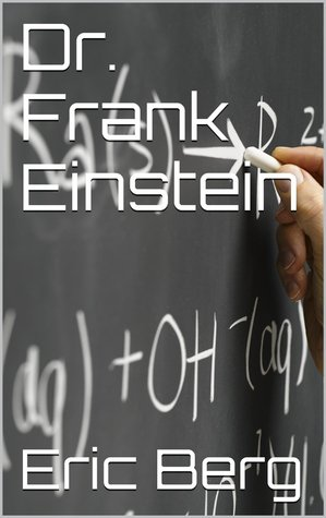 Dr. Frank Einstein  by  Eric  Berg