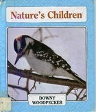 Downy Woodpecker (Getting To Know Natures Children) Katherine Grier