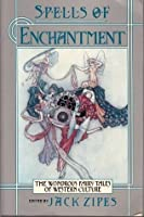 Spells of Enchantment: the Wondrous Fairy Tales of Western Culture