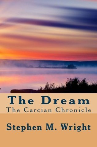 The Dream (Carcian Chronicle, #1)  by  Stephen M. Wright